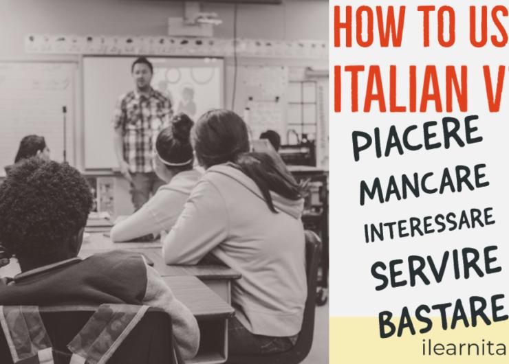 How to use the Italian verbs: piacere, mancare, servire, interessare, bastare
