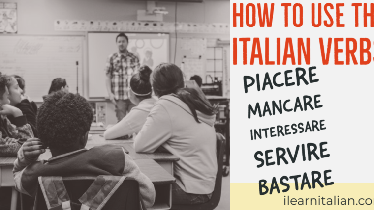 How to use the Italian verbs: piacere, mancare, servire, interessare, bastare